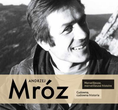 Andrzej Mróz. Cudowna, cudowna historia