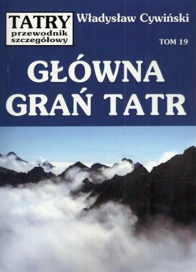 Tatry. Przewodnik szczegółowy, tom 19. Główna Grań Tatr (Władysław Cywiński)