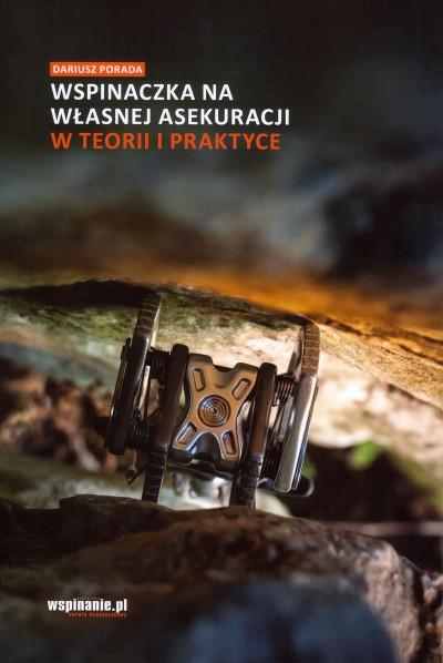 Wspinaczka na własnej asekuracji w teorii i praktyce (Dariusz Porada)