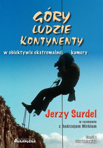 Jerzy Surdel - Góry, ludzie, kontynenty w obiektywie ekstremalnej kamery. Cz. 1