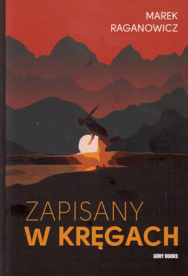 """""""Zapisany w kręgach"""" - Marek Raganowicz"""