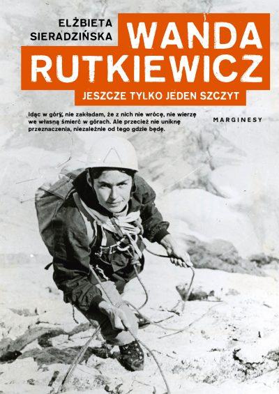 Wanda Rutkiewicz. Jeszcze tylko jeden szczyt (Elżbieta Sieradzińska)