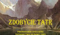 Zdobycie Tatr. Tom I. Prehistoria i początki Taternictwa do roku 1903, Jan Kiełkowski, 2018