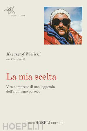 """""""La mia scelta. Vita e imprese di una leggenda dell'alpinismo polacco"""", 2019"""
