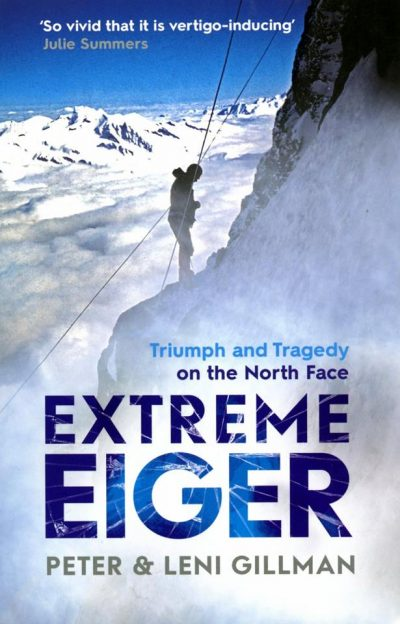"""Extreme Eiger: Triumph and Tragedy on the North Face"", Peter Gillman i Leni Gillman, Simon & Schuster, 2015"