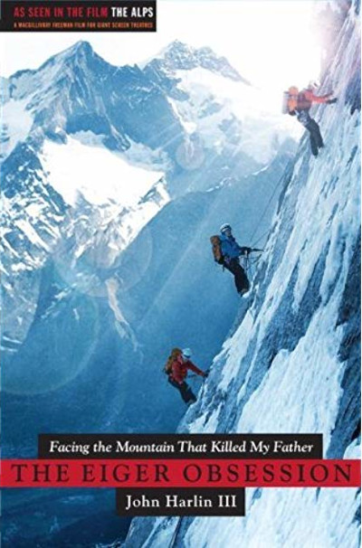 """The Eiger Obsession: Facing the Mountain that Killed My Father"", John Harlin III, Simon & Schuster in 2007"