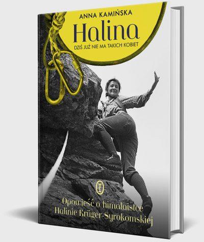 """""""Halina. Dziś już nie ma takich kobiet. Opowieść o himalaistce Halinie Krüger-Syrokomskiej"""", Anna Kamińska, Wydawnictwo Literackie, 2019"""