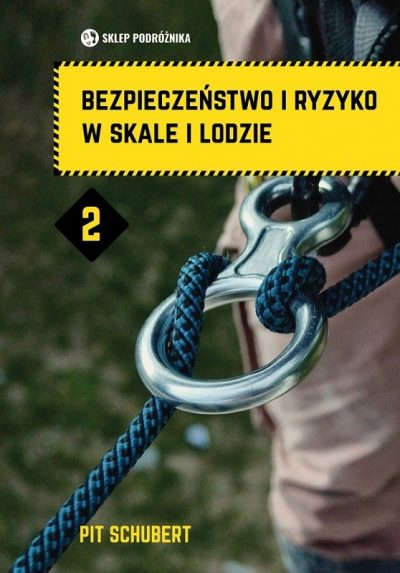 Bezpieczeństwo i ryzyko w skale i lodzie. Tom II, Pit Schubert , 2019, wydanie 2 polskie