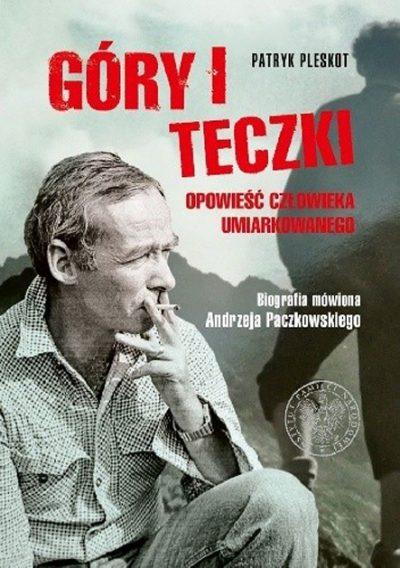 """""""Góry i teczki. Biografia mówiona Andrzeja Paczkowskiego"""", Patryk Pleskot"""