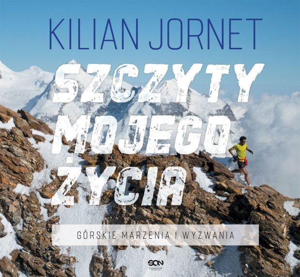 """""""Szczyty mojego życia. Górskie marzenia i wyzwania"""", Kilian Jornet, 2019"""