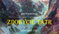 Zdobycie Tatr. Tom II. 1904-1925, Jan Kiełkowski, 2019