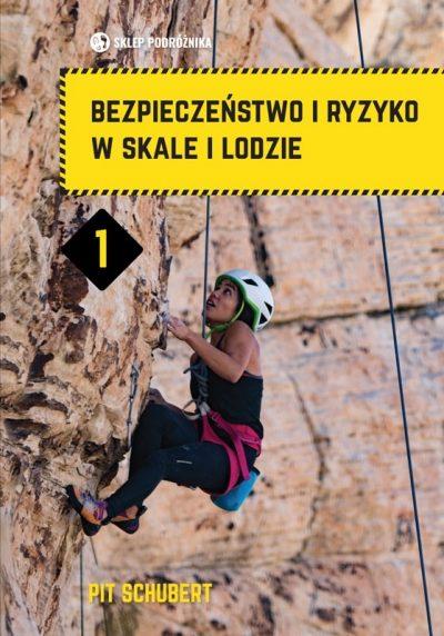 Bezpieczeństwo i ryzyko w skale i lodzie. Tom I, Pit Schubert , 2019, wydanie 2 polskie