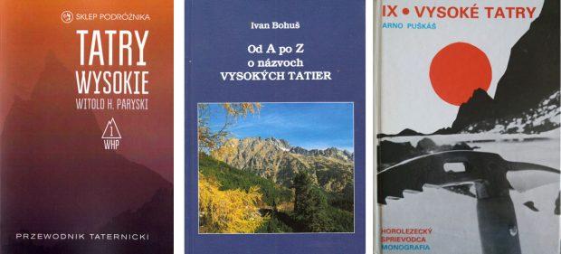 """Trzy biblie taternictwa: """"Tatry Wysokie. Przewodnik taternicki"""", """"Od A po Z o názvoch Vysokých Tatier"""" i """"Vysoké Tatry – Horolezecký průvodce"""""""