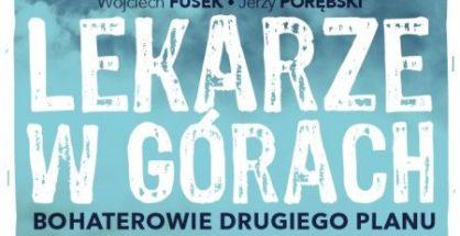 """""""Lekarze w górach. Bohaterowie drugiego planu"""", Wojciech Fusek, Jerzy Porębski, 2020"""