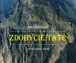 """""""Zdobycie Tatr. Tom III. 1926-1945"""", Jan Kiełkowski, 2020"""