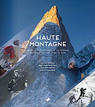 """""""Haute montagne. 100 ans de grand alpiniste avec le Groupe Haute Montagne"""", Editions du Mont-Blanc, 2019"""