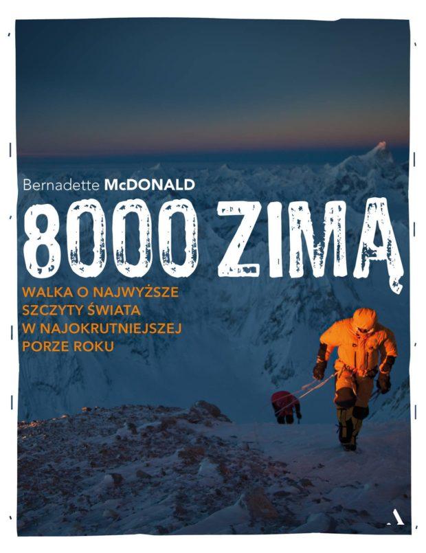 """""""8000 zimą. Walka o najwyższe szczyty świata w najokrutniejszej porze roku"""", Bernadette McDonald, 2021"""