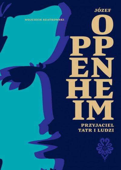 """""""Józef Oppenheim – przyjaciel Tatr i ludzi"""", Wojciech Szatkowski, 2021, miękka okładka"""