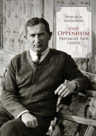 """""""Józef Oppenheim – przyjaciel Tatr i ludzi"""", Wojciech Szatkowski, 2021"""