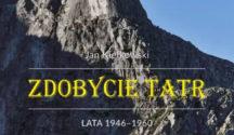 """""""Zdobycie Tatr. Tom IV. 1946-1960"""", Jan Kiełkowski, 2021"""